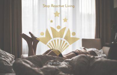 stop reactive living