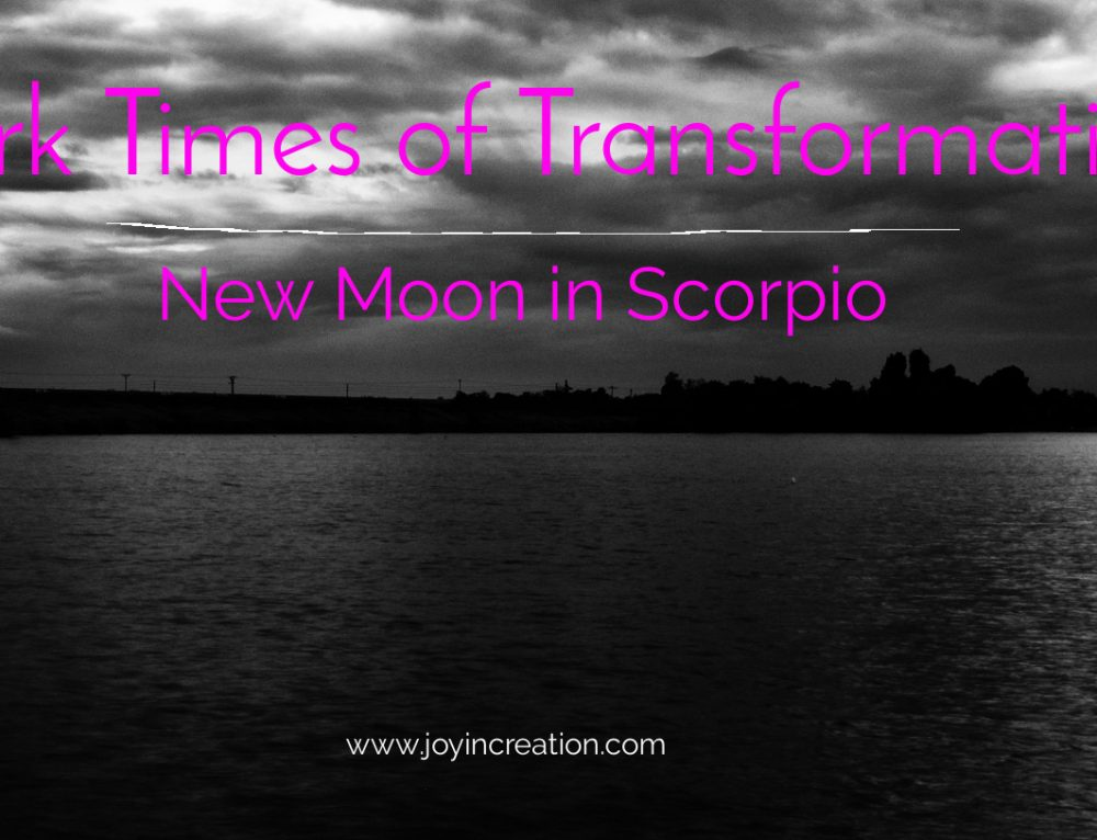 Dark times of transformation – New Moon in Scorpio