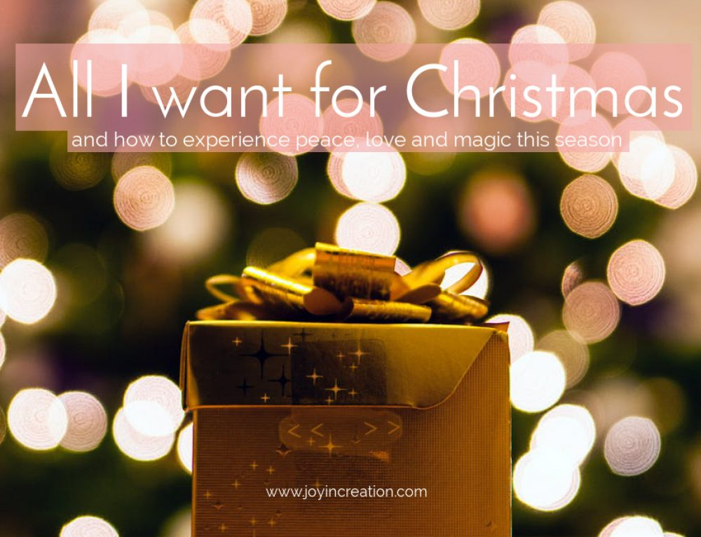 All I want for Christmas …and how to experience peace, love and magic this season